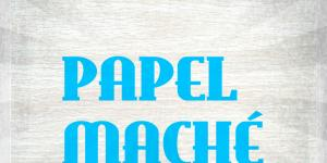 TALLER DE PAPEL MACHÉ
